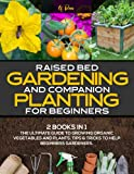 Raised Bed Garden and Companion Planting for Beginners: 2 BOOKS...