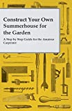 Construct Your Own Summerhouse for the Garden - A Step by Step...