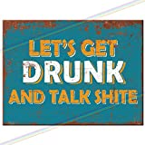 Metal Signs - Lets Get Drunk and Talk Shite Funny Man Cave Tin...